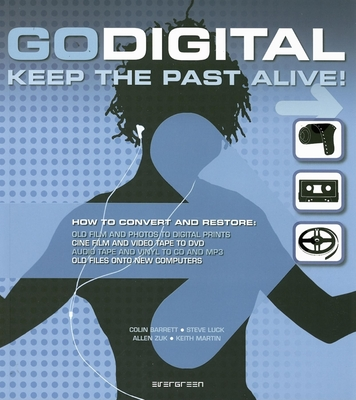 Go Digital: Keep the Past Alive! - Barrett, Colin, and Luck, Steve, and Zuk, Allen