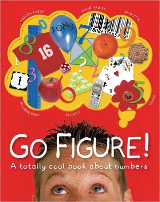 Go Figure!: A Totally Cool Book about Numbers - Ball, Johnny