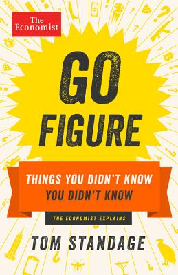 Go Figure: Things You Didn't Know You Didn't Know - Standage, Tom (Editor), and The Economist