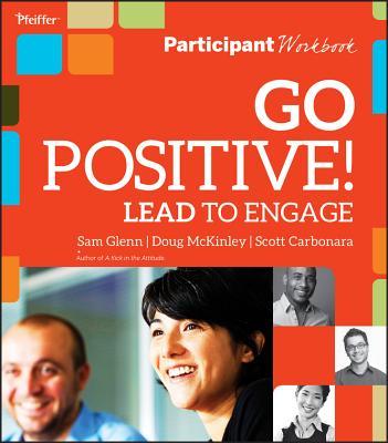 Go Positive! Lead to Engage Participant Workbook - Glenn, Sam, and McKinley, Doug, and Carbonara, Scott