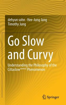 Go Slow and Curvy: Understanding the Philosophy of the Cittaslow Slowcity Phenomenon - Sohn, Dehyun, and Jang, Hee-Jung, and Jung, Timothy
