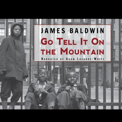 Go Tell It on the Mountain - Baldwin, James, PhD, and Lazarre-White, Adam (Read by)