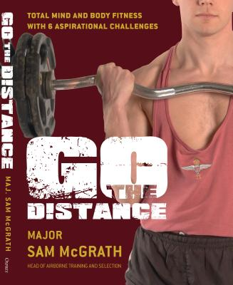 Go the Distance: The British Paratrooper Fitness Guide - McGrath, Sam