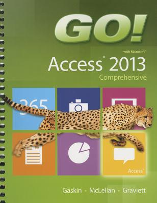 Go! with Microsoft Access 2013 Comprehensive - Gaskin, Shelley, and McLellan, Carolyn, and Graviett, Nancy