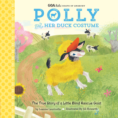Goa Kids - Goats of Anarchy: Polly and Her Duck Costume: + the True Story of a Little Blind Rescue Goat - Lauricella, Leanne