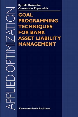 Goal Programming Techniques for Bank Asset Liability Management - Kosmidou, Kyriaki, and Zopounidis, Constantin