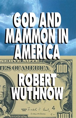 God and Mammon in America - Wuthnow, Robert