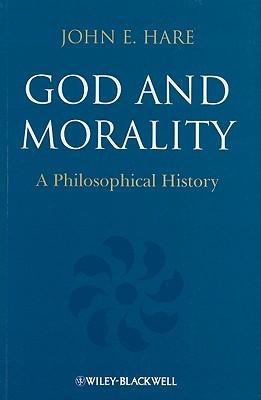 God and Morality: A Philosophical History - Hare, John E