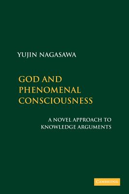 God and Phenomenal Consciousness: A Novel Approach to Knowledge Arguments - Nagasawa, Yujin