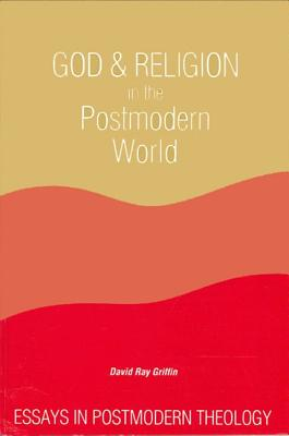 God and Religion in the Postmodern World: Essays in Postmodern Theology - Griffin, David Ray
