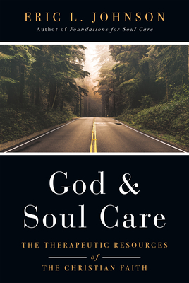 God and Soul Care: The Therapeutic Resources of the Christian Faith - Johnson, Eric L