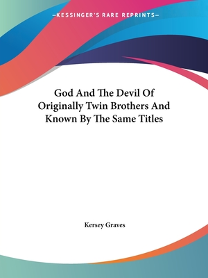 God and the Devil of Originally Twin Brothers and Known by the Same Titles - Graves, Kersey
