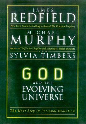 God and the Evolving Universe: The Next Step in Personal Evolution - Redfield, James, and Murphy, Michael, and Timbers, Sylvia