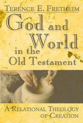 God and World in the Old Testament: A Relational Theology of Creation - Fretheim, Terence E