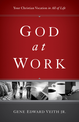 God at Work: Your Christian Vocation in All of Life - Veith, Gene Edward, Jr.