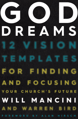 God Dreams: 12 Vision Templates for Finding and Focusing Your Church's Future - Mancini, Will, and Bird, Warren