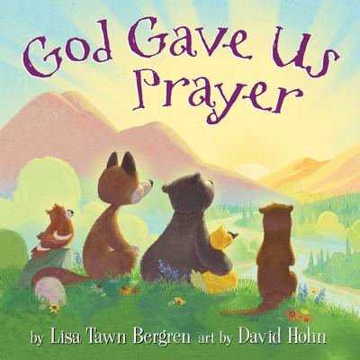 God Gave Us Prayer - Bergren, Lisa Tawn