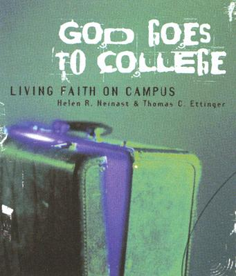 God Goes to College: Living Faith on Campus - Neinast, Helen R, and Traister, John, and Ettinger, Thomas