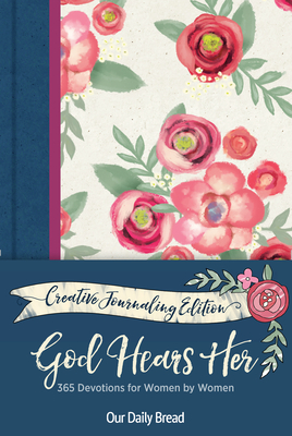 God Hears Her Creative Journaling Edition: 365 Devotions for Women by Women - Our Daily Bread Ministries, and Boucher Pye, Amy (Contributions by), and Cetas, Anne (Contributions by)