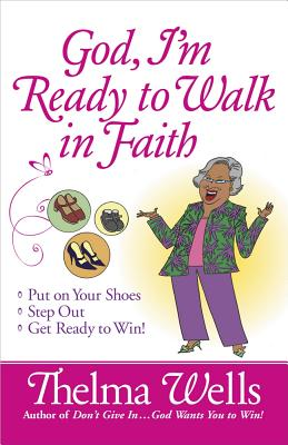 God, I'm Ready to Walk in Faith - Wells, Thelma
