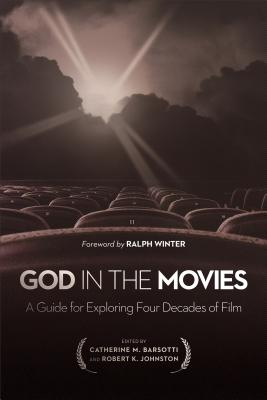 God in the Movies: A Guide for Exploring Four Decades of Film - Barsotti, Catherine M (Editor), and Johnston, Robert K (Editor), and Winter, Ralph (Foreword by)