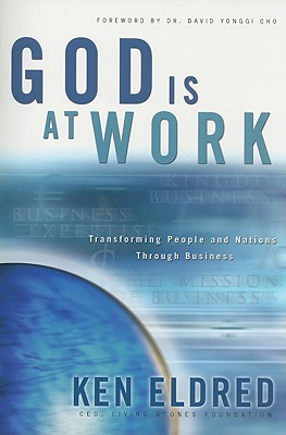 God Is at Work: Transforming People and Nations Through Business - Eldred, Kenneth A