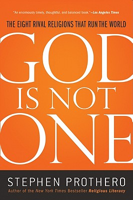 God Is Not One: The Eight Rival Religions That Run the World - Prothero, Stephen