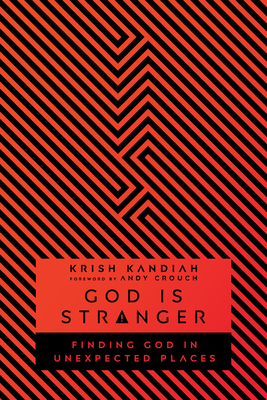 God Is Stranger: Finding God in Unexpected Places - Kandiah, Krish, and Crouch, Andy (Foreword by)