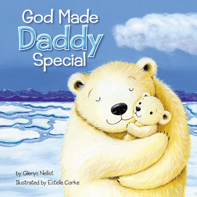 God Made Daddy Special - Nellist, Glenys, and Corke, Estelle (Illustrator)