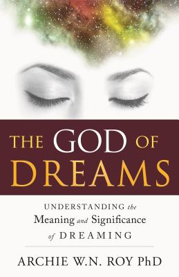God of Dreams: Understanding the Meaning and Significance of Dreaming - Roy, Archie W N