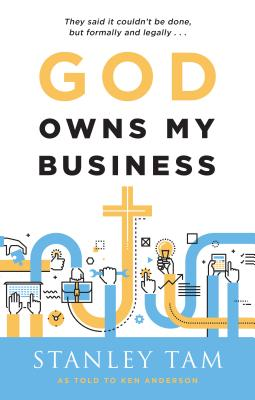 God Owns My Business - Tam, Stanley, and Anderson, Ken (Contributions by)