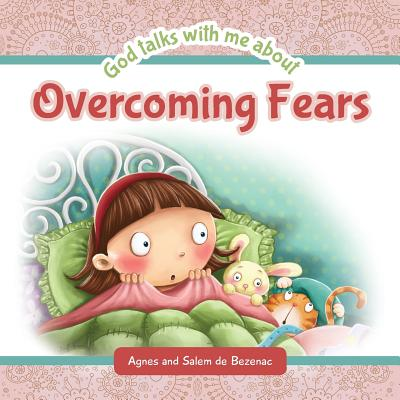 God Talks with Me about Overcoming Fears - De Bezenac, Agnes