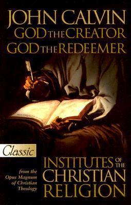 God the Creator, God the Redeemer - Calvin, John