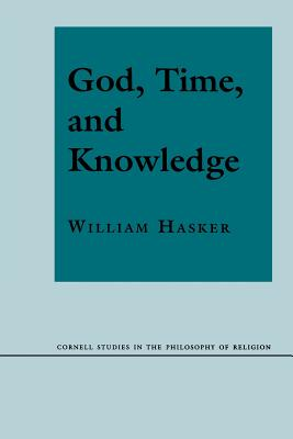 God, Time, and Knowledge: Science, Poetry, and Politics in the Age of Milton - Hasker, William