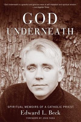 God Underneath: Spiritual Memoirs of a Catholic Priest - Beck, Edward L
