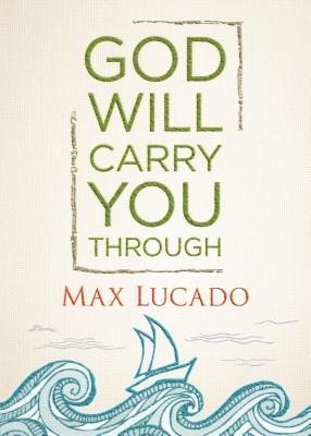 God Will Carry You Through - Lucado, Max