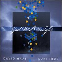 God Will Delight - David Haas/Lori True