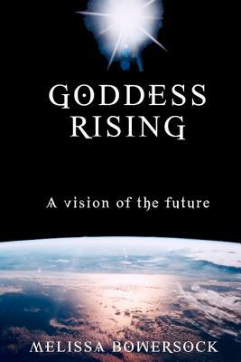 Goddess Rising - Bowersock, Melissa