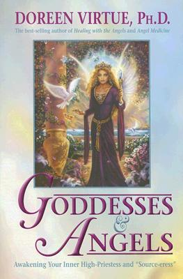 "Goddesses & Angels: Awakening Your Inner High-Priestess and ""Source-Eress"" - Virtue, Doreen, Ph.D., M.A., B.A."