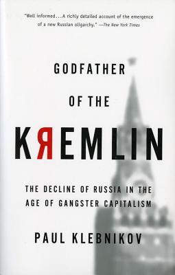 Godfather of the Kremlin: The Decline of Russia in the Age of Gangster Capitalism - Klebnikov, Paul