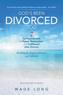 God's Been Divorced Too: Breaking the Stigma of Divorce and Infidelity - Long, Wade