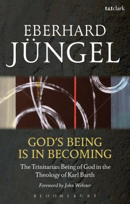 God's Being Is in Becoming: The Trinitarian Being of God in the Theology of Karl Barth - Jungel, Eberhard, and Webster, John, Prof. (Translated by)