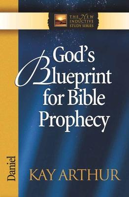 God's Blueprint for Bible Prophecy: Daniel - Arthur, Kay