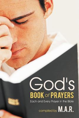 God's Book of Prayers: Each and Every Prayer in the Bible - M.A.R.