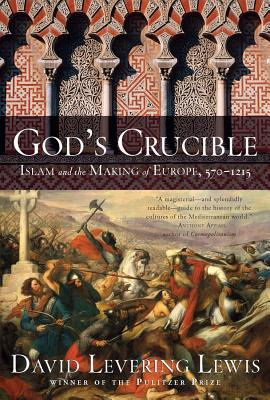 God's Crucible: Islam and the Making of Europe, 570-1215 - Lewis, David Levering