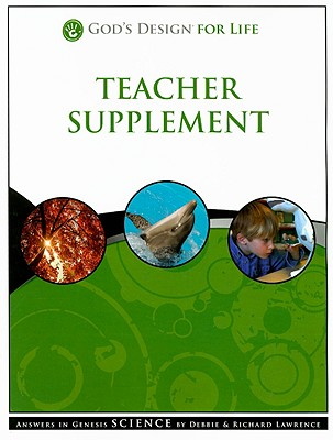God's Design for Life Teacher Supplement: Answers in Genesis Science - Lawrence, Debbie, and Lawrence, Richard, Dr.
