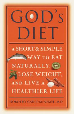 God's Diet: A Short & Simple Way to Eat Naturally, Lose Weight, and Live a Healthier Life - Gault-McNemee, Dorothy, Dr.
