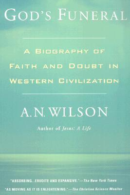 God's Funeral: A Biography of Faith and Doubt in Western Civilization - Wilson, A N