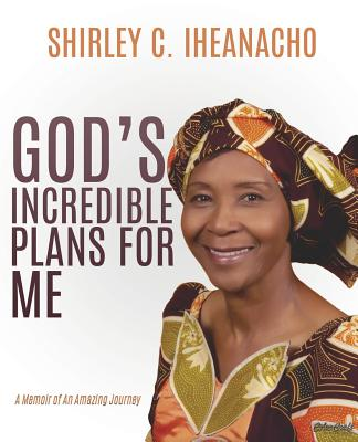 God's Incredible Plans for Me - Iheanacho, Shirley C