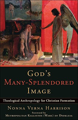 God's Many-Splendored Image: Theological Anthropology for Christian Formation - Harrison, Nonna Verna